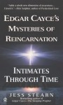 Intimates Through Time: Edgar Cayce's Mysteries of Reincarnation - Jess Stearn, John Seelye