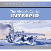 "Aircraft Carrier ""Intrepid"" (Anatomy Of The Ship) - John Roberts"