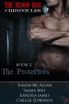 The Blood Bar Chronicles Book 2 : The Protectors - Xandra James, Raven McAllan, Sasha May, Chellie Edwards