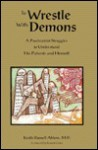 To Wrestle With Demons: A Psychiatrist Struggles To Understand His Patients And Himself - Keith Ablow