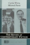 The Review of Contemporary Fiction (Summer 1998): Curtis White / Milorad Pavic - Radmila J. Gorup, Dalkey Archive Press, John O'Brien