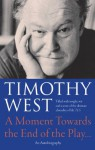 A Moment Towards the End of the Play...: An Autobiography - Timothy West