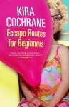 Escape Routes For Beginners - Kira Cochrane