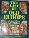 The Last Of Old Europe: A Grand Tour - A.J.P. Taylor