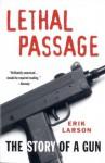 Lethal Passage: The Story of a Gun - Erik Larson