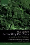 Reconciling Our Aims: In Search of Bases for Ethics - Allan Gibbard, Barry Stroud