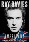 Americana: The Kinks, the Riff, the Road: The Story - Ray Davies