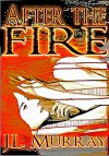 After the Fire (After the Fire: Book the First) - J.L. Murray