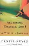 Algernon, Charlie, and I: A Writer's Journey: Plus the Complete Original Short Novelette Version of Flowers for Algernon - Daniel Keyes
