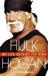 My Life Outside the Ring. Hulk Hogan with Mark Dagostino - Hulk Hogan