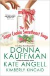 The Sugar Cookie Sweetheart Swap - Donna Kauffman, Kate Angell, Kimberly Kincaid