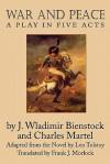 War and Peace: A Play in Five Acts - Leo Tolstoy, Frank J. Morlock, Charles Martel, J.-Wladimir Bienstock