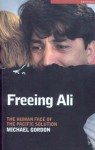 Freeing Ali: The Human Face of the Pacific Solution - Michael Gordon