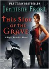 This Side of the Grave - Tavia Gilbert, Jeaniene Frost