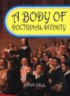 A Body of Doctrinal Divinity (Baptist Faith) - John Gill