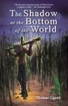 The Shadow at the Bottom of the World - Thomas Ligotti, Douglas A. Anderson