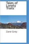 Tales of Lonely Trails - Zane Grey