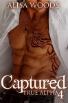 Captured (True Alpha 4) - Alisa Woods