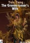 The Groove-runner's Wife - Tais Teng