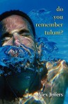 Do You Remember Tulum?: Novella in the Form of a Love Letter - Alex Jeffers