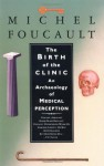 The Birth of the Clinic: An Archaeology of Medical Perception - Michel Foucault, A.M. Sheridan Smith