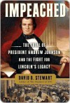 Impeached: The Trial of President Andrew Johnson and the Fight for Lincoln's Legacy - David O. Stewart