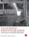 Teaching Photography: Tools for the Imaging Educator - Glenn Rand, Richard D. Zakia