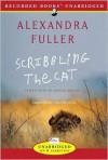 Scribbling the Cat (Audio) - Alexandra Fuller, Lisette Lecat