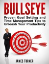 Bullseye: Maximize your productivity with proven time management and goal setting tips - James Turner