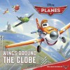 Wings Around the Globe (Disney Planes) (Pictureback(R)) - Bill Scollon, Walt Disney Company
