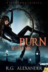 Burn with Me - R.G. Alexander