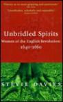 Unbridled Spirits: Women of the English Revolution, 1640-1660 - Stevie Davies
