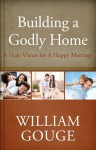 Building a Godly Home, Volume Two: A Holy Vision for a Happy Marriage: 2 - William Gouge, Scott Brown, Joel R. Beeke
