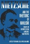 Nietzsche and the Rhetoric of Nihilism: Essays on Interpretation, Language and Politics - T. Darby, Bela Egyed, Ben Jones