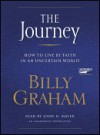 The Journey : How to Live by Faith in an Uncertain World - Billy Graham, John H. Mayer