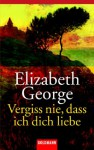 Vergiss nie, dass ich dich liebe - Elizabeth George, Mechthild Sandberg-Ciletti