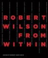 Robert Wilson: From Within - Philip Glass, Marina Abramović, Pierre Berge