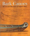 Bark Canoes: The Art and Obsession of Tappan Adney - John Jennings