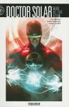 Doctor Solar, Man of the Atom Volume 1: Troublemaker - Roger Robinson, Jim Shooter, Dennis Calero, Wes Dzioba