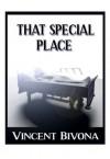 That Special Place: A Short Story - Vincent Bivona