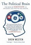 The Political Brain: The Role of Emotion in Deciding the Fate of the Nation - Drew Westen, Anthony Heald