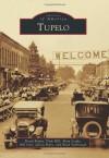 Tupelo (Images of America) - David Baker, Dick Hill, Mem Leake, Bill Lyle, Julian Riley, Boyd Yarbrough