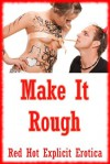 Make it Rough: Twenty Rough Sex Erotica Stories - Sarah Blitz, Connie Hastings, Nycole Folk, Amy Dupont, Angela Ward, Alice Drake, Marilyn More, Regina Ransom, Maggie Fremont, Sally Whitley