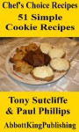 51 Simple Cookie Recipes (Chef's Choice Recipes) - Paul Phillips, Tony Sutcliffe