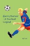 Harry Barker - A Football Legend - Ed Lee