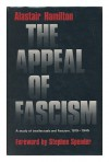 Appeal of Fascism: A Study of Intellectuals and Fascism, 1919-45 - Alastair Hamilton