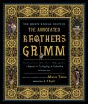 The Annotated Brothers Grimm - Wilhelm Grimm, Jacob Grimm, Maria Tatar, A.S. Byatt
