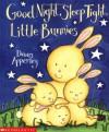 Good Night, Sleep Tight, Little Bunnies - Dawn Apperley