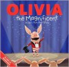 Olivia the Magnificent: A Lift-the-Flap Story - Sheila Sweeny Higginson, Art Mawhinney