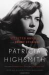Patricia Highsmith: Selected Novels and Short Stories - Patricia Highsmith, Joan Schenkar